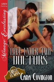 Love Under Two Doctors ebook by Cara Covington