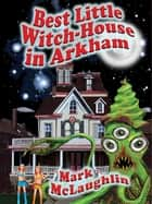 Best Little Witch-House in Arkham - Weird Tales Out of Space & Time ebook by Mark McLaughlin