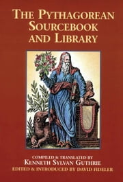 The Pythagorean Sourcebook and Library: An Anthology of Ancient Writings Which Relate to Pythagoras and Pythagorean Philosophy ebook by David R. Fideler, Kenneth Sylvan Guthrie