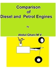 Comparison of Diesel and Petrol Engines ebook by Abdul Ghani M V