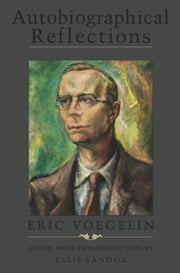 Autobiographical Reflections, Revised Edition with Glossary ebook by Eric Voegelin