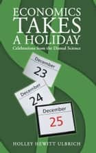 Economics Takes a Holiday ebook by Holley Hewitt Ulbrich