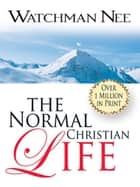 The Normal Christian Life ebook by Watchman Nee