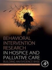 Behavioral Intervention Research in Hospice and Palliative Care - Building an Evidence Base ebook by George Demiris, Debra Parker Oliver, Karla T. Washington
