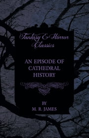 An Episode of Cathedral History (Fantasy and Horror Classics) ebook by M. R. James