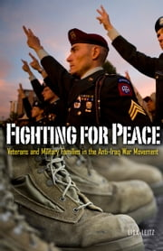 Fighting for Peace - Veterans and Military Families in the Anti–Iraq War Movement ebook by Lisa Leitz