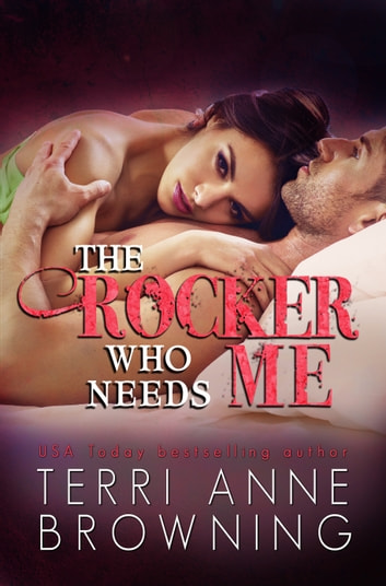 The Rocker Who Needs Me ebook by Terri Anne Browning