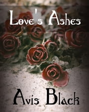 Love's Ashes ebook by Avis Black