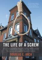 The Life of a Screw ebook by Douglas E. Arch