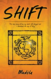 Shift - The true story of how my whole life changed and I discovered the joy of living ebook by Mudita