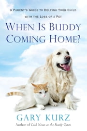 When Is Buddy Coming Home? - A Parent's Guide to Helping Your Child with the Loss of a Pet ebook by Kobo.Web.Store.Products.Fields.ContributorFieldViewModel