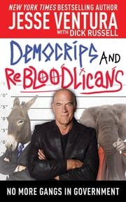 DemoCRIPS and ReBLOODlicans - No More Gangs in Government ebook by Jesse Ventura,Dick Russell