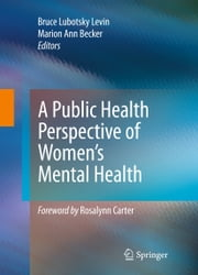 A Public Health Perspective of Women's Mental Health ebook by Bruce Lubotsky Levin,Marion Ann Becker