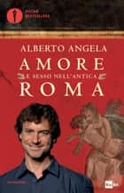 Amore e sesso nell'antica Roma ebook by Alberto Angela