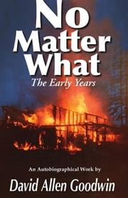No Matter What - The Early Years (Volume One) ebook by David Allen Goodwin