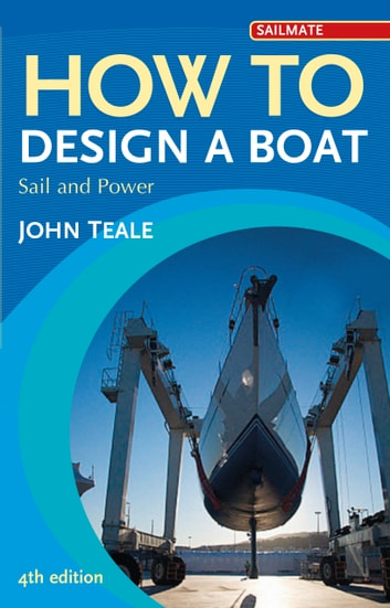 How to Design a Boat - Sail and Power ebook by John Teale