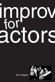 Improv for Actors ebook by Dan Diggles
