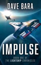 Impulse - The Lightship Chronicles ebook by Dave Bara