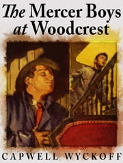 The Mercer Boys at Woodcrest ebook by Capwell Wyckoff
