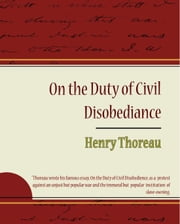 On the Duty of Civil Disobediance - Henry Thoreau ebook by Henry Thoreau