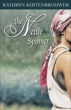 The Nettle Spinner ebook by Kathryn Kuitenbrouwer