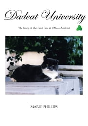 Dadcat University - The Story of the Feral Cats at UMass-Amherst ebook by Marie Phillips