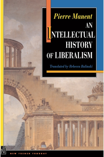 An Intellectual History of Liberalism ebook by Pierre Manent