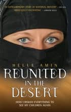 Reunited in the Desert - How I Risked Everything to See My Children Again ebook by Helle Amin
