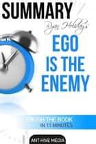 Ryan Holiday's Ego Is The Enemy | Summary ebook by Ant Hive Media