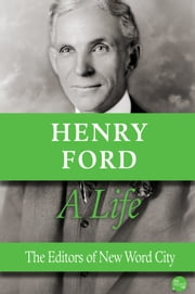 Henry Ford, A Life ebook by The Editors of New Word City