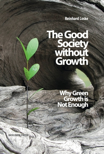 The Good Society without Growth - Why Green Growth is Not Enough ebook by Reinhard Loske