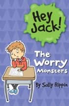 Hey Jack!: The Worry Monsters ebook by Sally Rippin