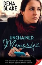 Unchained Memories ebook by Dena Blake