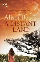 A Distant Land ebook by Alison Booth