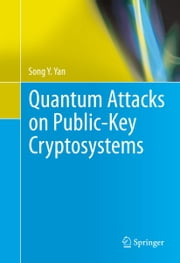Quantum Attacks on Public-Key Cryptosystems ebook by Song Y. Yan