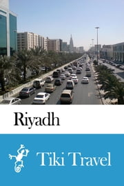 Riyadh (Saudi Arabia) Travel Guide - Tiki Travel ebook by Tiki Travel