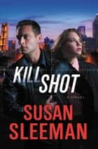 Kill Shot - A Novel ebook by Susan Sleeman
