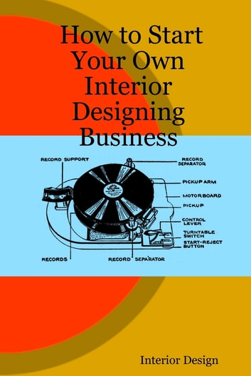 How To Start Your Own Interior Designing Business Ebook By Design