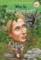 Who Is Jane Goodall? eBook by Roberta Edwards, Who HQ, John O'Brien
