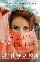 A Dress To Die For (A Fashion Cozy Mystery) ebook by Christine D. Rice
