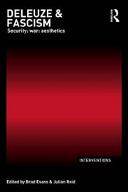 Deleuze & Fascism - Security: War: Aesthetics ebook by Brad Evans,Julian Reid