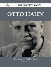 Otto Hahn 164 Success Facts - Everything you need to know about Otto Hahn ebook by Maria Sexton