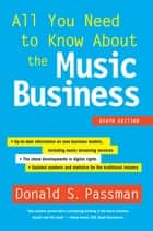 All You Need to Know About the Music Business - 10th Edition eBook by Donald S. Passman