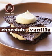 Chocolate and Vanilla ebook by Gale Gand,Lisa Weiss