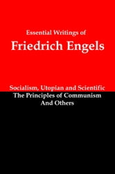 Essential Writings of Friedrich Engels: Socialism, Utopian and Scientific; The Principles of Communism; and Others ebook by Lenny Flank