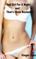 Bad Girl For A Night and That's Show Business ebook by Ginger Starr