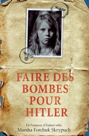 Faire des bombes pour Hitler ebook by Marsha Forchuk Skrypuch