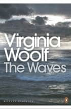 The Waves ebook by Virginia Woolf, Kate Flint, Kate Flint