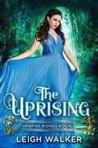The Uprising ebook by Leigh Walker
