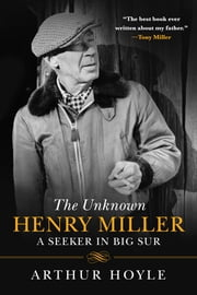 The Unknown Henry Miller - A Seeker in Big Sur ebook by Arthur Hoyle,James M. Decker